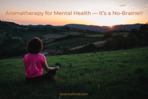 Caryn shows why it makes perfect sense to use aromatherapy for mental health, because it works!