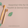 If done correctly essential oils for oral health can be used in your daily routine and for dealing with dental anxiety at the dentist's office.